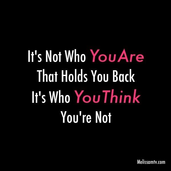 Its Not Who You Are That Holds You Back Its Who You Think Youre