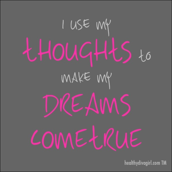 I Use My Thoughts To Make Dreams Come True