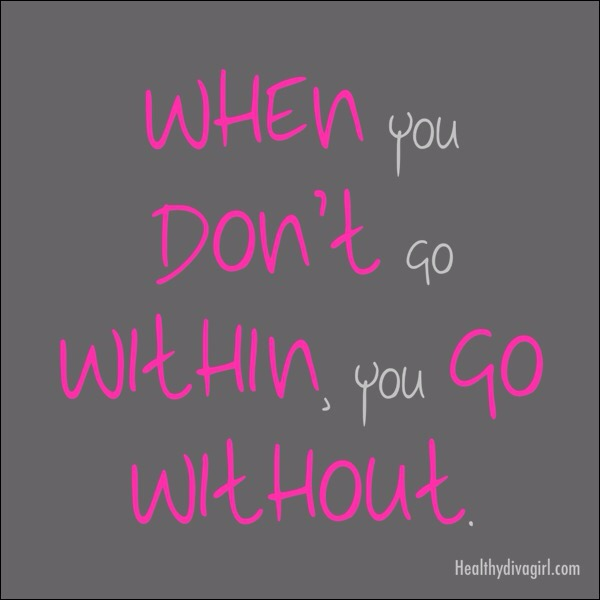 Life Coaching Tip Of The Day: When You Don't Go Within, You